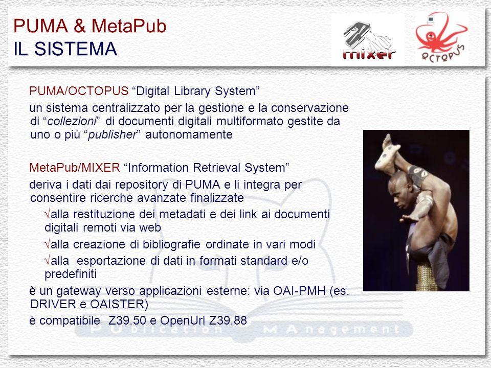 PUMA & MetaPub IL SISTEMA PUMA/OCTOPUS Digital Library System un sistema centralizzato per la gestione e la conservazione di collezioni di documenti d