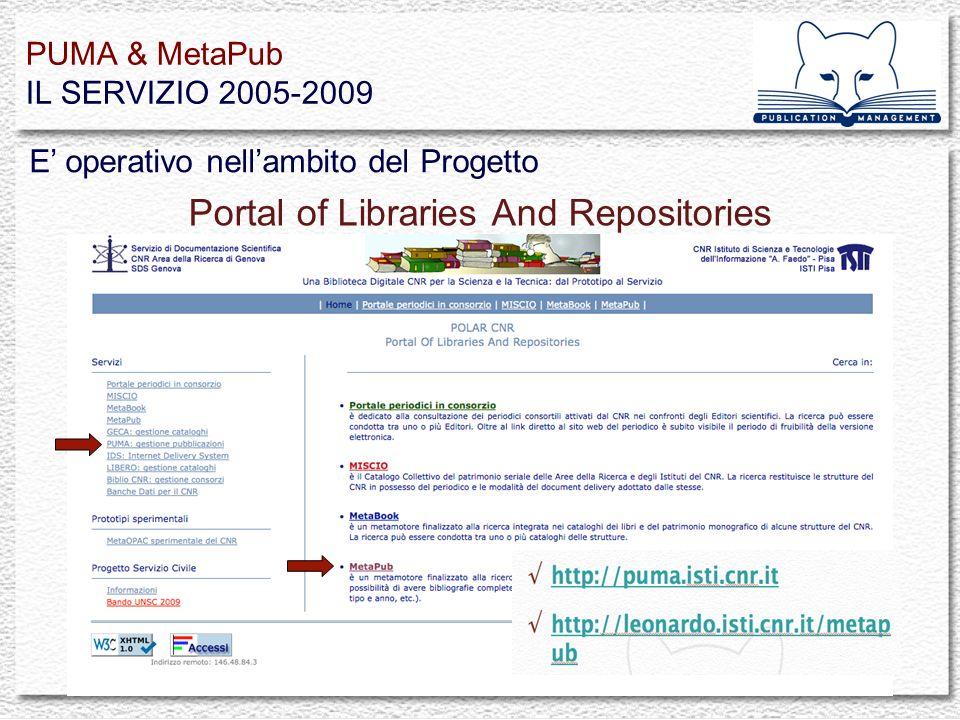 PUMA & MetaPub IL SERVIZIO 2005-2009 Portal of Libraries And Repositories E operativo nellambito del Progetto