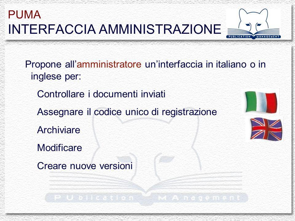 Propone allamministratore uninterfaccia in italiano o in inglese per: Controllare i documenti inviati Assegnare il codice unico di registrazione Archiviare Modificare Creare nuove versioni PUMA INTERFACCIA AMMINISTRAZIONE