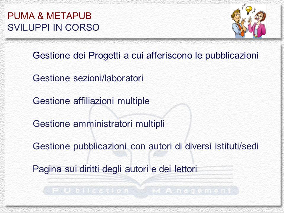 PUMA & METAPUB SVILUPPI IN CORSO Gestione dei Progetti a cui afferiscono le pubblicazioni Gestione sezioni/laboratori Gestione affiliazioni multiple G