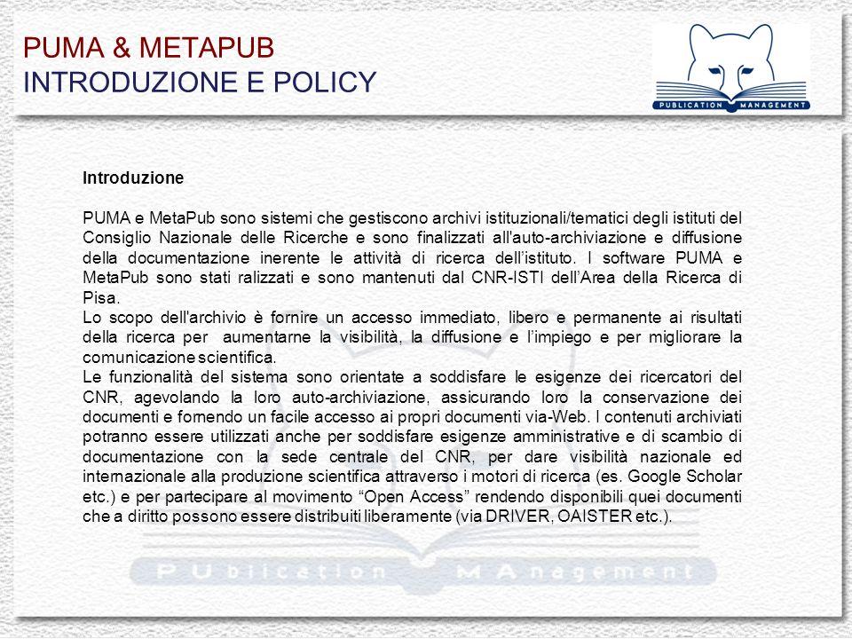 PUMA & METAPUB INTRODUZIONE E POLICY Introduzione PUMA e MetaPub sono sistemi che gestiscono archivi istituzionali/tematici degli istituti del Consigl