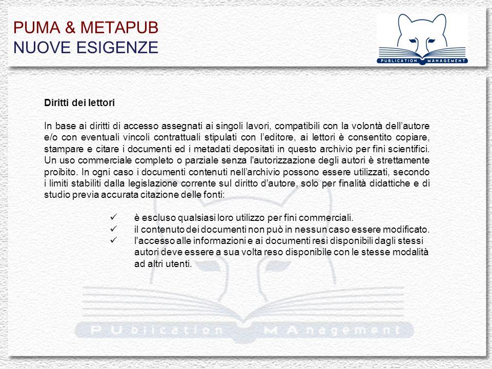 PUMA & METAPUB NUOVE ESIGENZE Diritti dei lettori In base ai diritti di accesso assegnati ai singoli lavori, compatibili con la volontà dellautore e/o