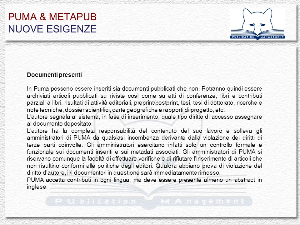 PUMA & METAPUB NUOVE ESIGENZE Documenti presenti In Puma possono essere inseriti sia documenti pubblicati che non. Potranno quindi essere archiviati a