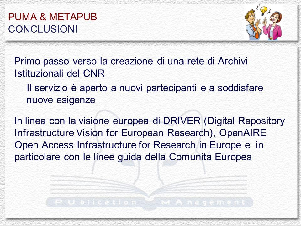 PUMA & METAPUB CONCLUSIONI Primo passo verso la creazione di una rete di Archivi Istituzionali del CNR Il servizio è aperto a nuovi partecipanti e a s