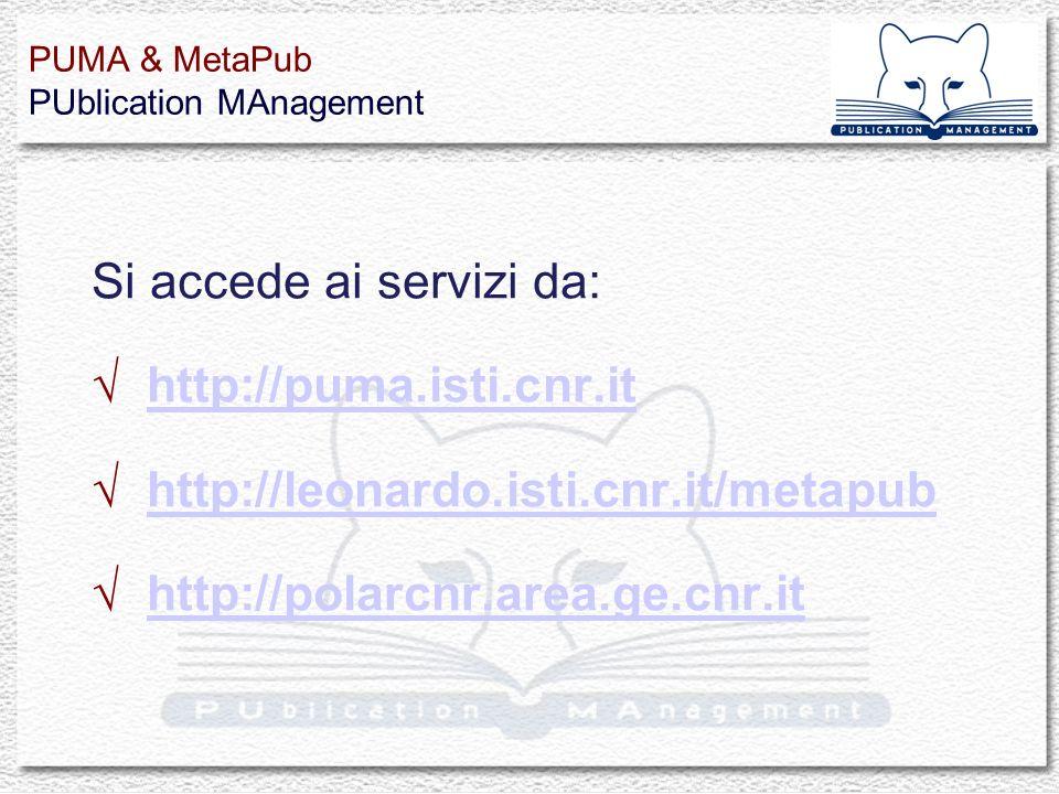 Si accede ai servizi da: http://puma.isti.cnr.it http://leonardo.isti.cnr.it/metapub http://polarcnr.area.ge.cnr.it PUMA & MetaPub PUblication MAnagem