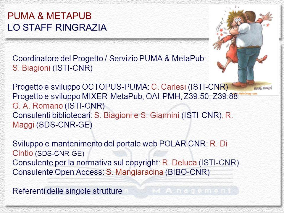 PUMA & METAPUB LO STAFF RINGRAZIA Coordinatore del Progetto / Servizio PUMA & MetaPub: S. Biagioni (ISTI-CNR) Progetto e sviluppo OCTOPUS-PUMA: C. Car