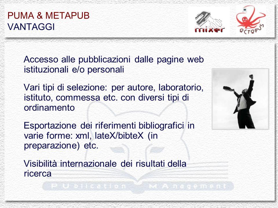 PUMA & METAPUB VANTAGGI Accesso alle pubblicazioni dalle pagine web istituzionali e/o personali Vari tipi di selezione: per autore, laboratorio, istituto, commessa etc.