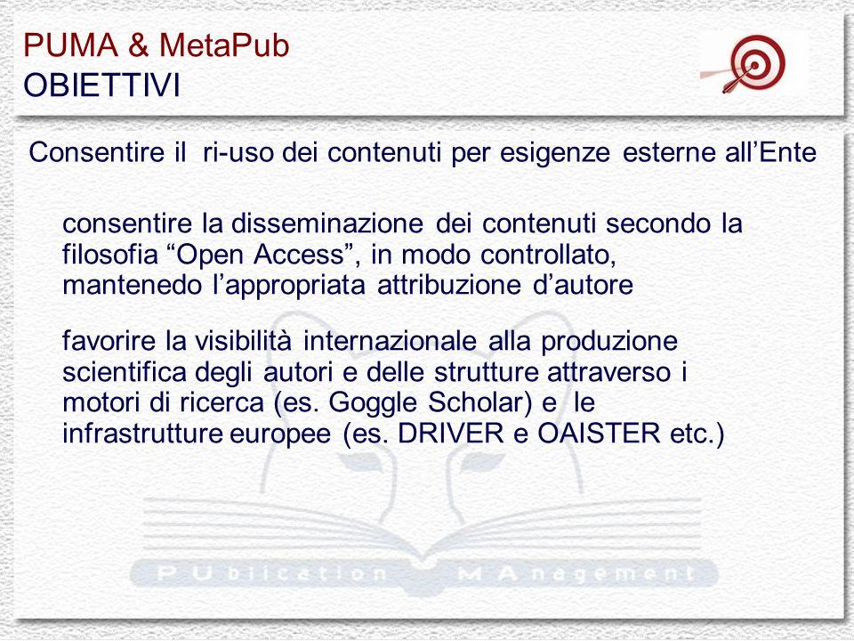 PUMA & MetaPub OBIETTIVI Tutti i contratti avranno una clausola speciale che obbliga i beneficiari dei contratti a depositare gli articoli risultanti da progetti FP7 in un archivio istituzionale o tematico e a renderli accessibili entro sei mesi dalla loro pubblicazione vedi linee-guida sulla pubblicazione in archivi aperti dopo il periodo di embargo (adottate dallEuropean Research Council (ERC) il 17 Dicembre 2007) lancio di un Open Access Pilot in PF7 con lo scopo di mettere in pratica la sperimentazione di accesso aperto ai dati e alle pubblicazioni risultanti da progetti di ricerca finanziati dai programmi quadro europeo Essere pronti a rispondere alle indicazioni della Commissione Europea secondo le quali:
