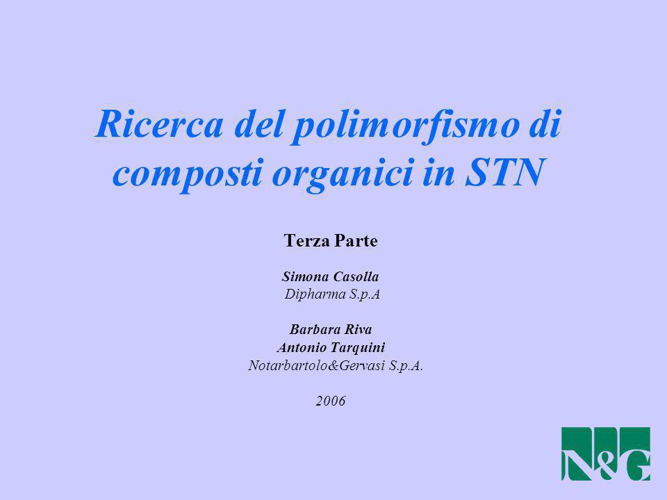 Ricerca del polimorfismo di composti organici in STN Terza Parte Simona Casolla Dipharma S.p.A Barbara Riva Antonio Tarquini Notarbartolo&Gervasi S.p.