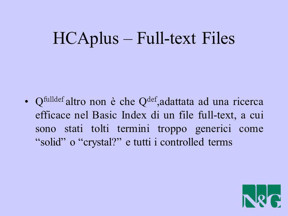 HCAplus – Full-text Files Q fulldef altro non è che Q def,adattata ad una ricerca efficace nel Basic Index di un file full-text, a cui sono stati tolt