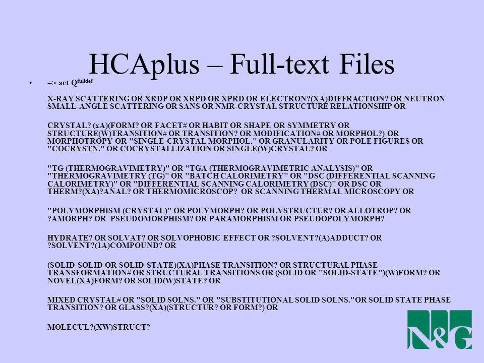 HCAplus – Full-text Files => act Q fulldef X-RAY SCATTERING OR XRDP OR XRPD OR XPRD OR ELECTRON?(XA)DIFFRACTION? OR NEUTRON SMALL-ANGLE SCATTERING OR