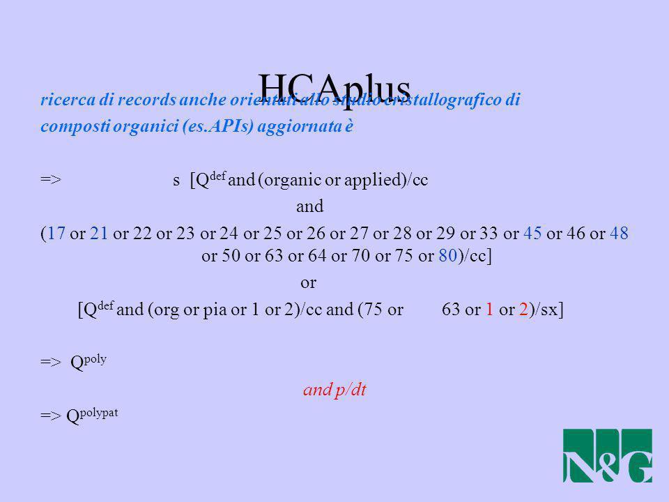 HCAplus ricerca di records anche orientati allo studio cristallografico di composti organici (es.APIs) aggiornata è => s [Q def and (organic or applie