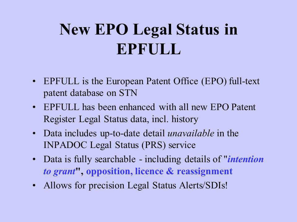 New EPO Legal Status in EPFULL EPFULL is the European Patent Office (EPO) full-text patent database on STN EPFULL has been enhanced with all new EPO P