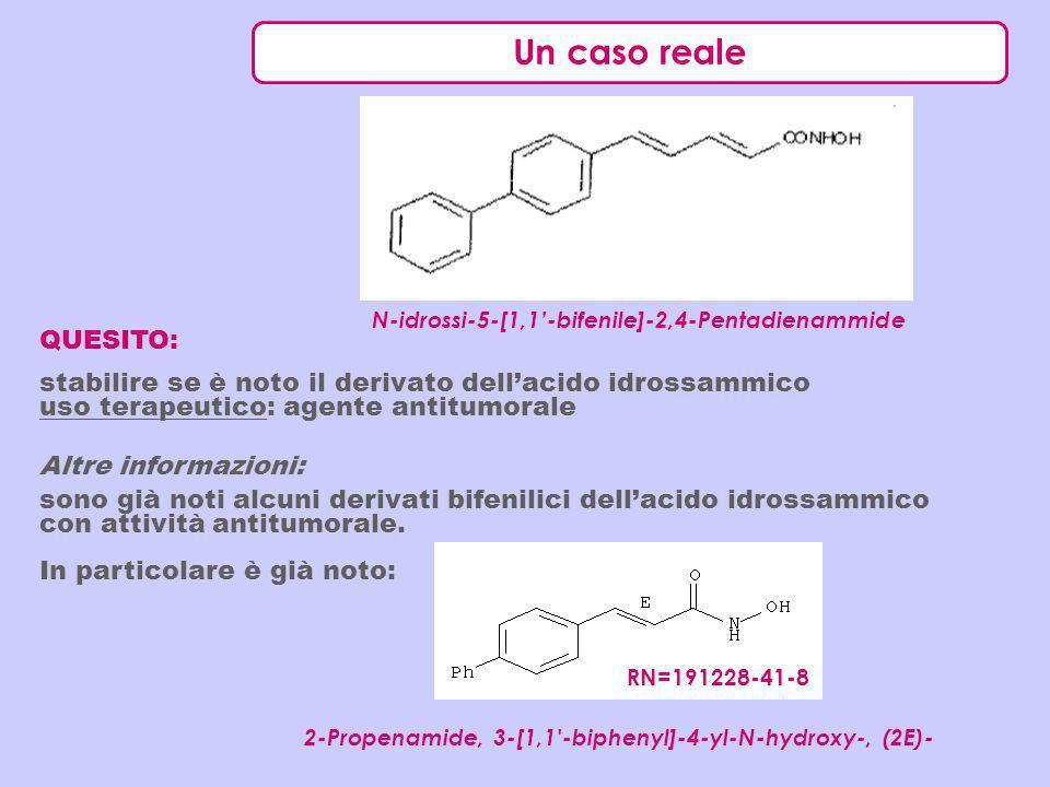 Un caso reale QUESITO: stabilire se è noto il derivato dellacido idrossammico uso terapeutico: agente antitumorale Altre informazioni: sono già noti a