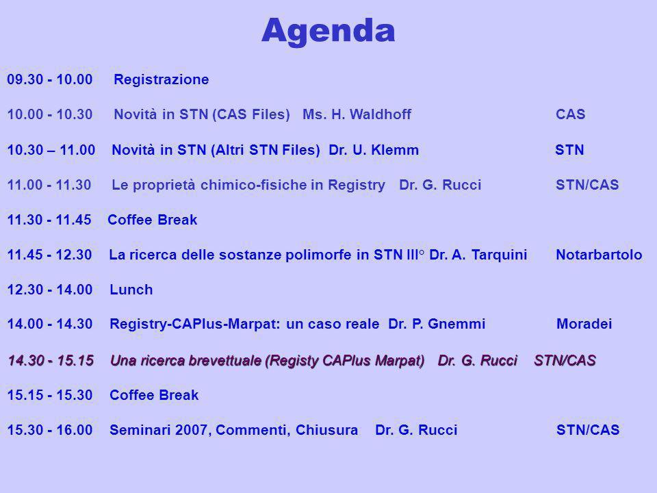 Agenda 09.30 - 10.00 Registrazione 10.00 - 10.30 Novità in STN (CAS Files) Ms. H. Waldhoff CAS 10.30 – 11.00 Novità in STN (Altri STN Files) Dr. U. Kl