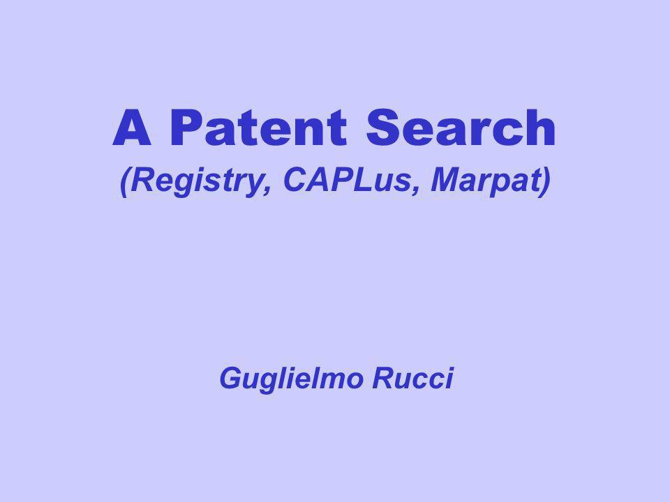 A Patent Search (Registry, CAPLus, Marpat) Guglielmo Rucci