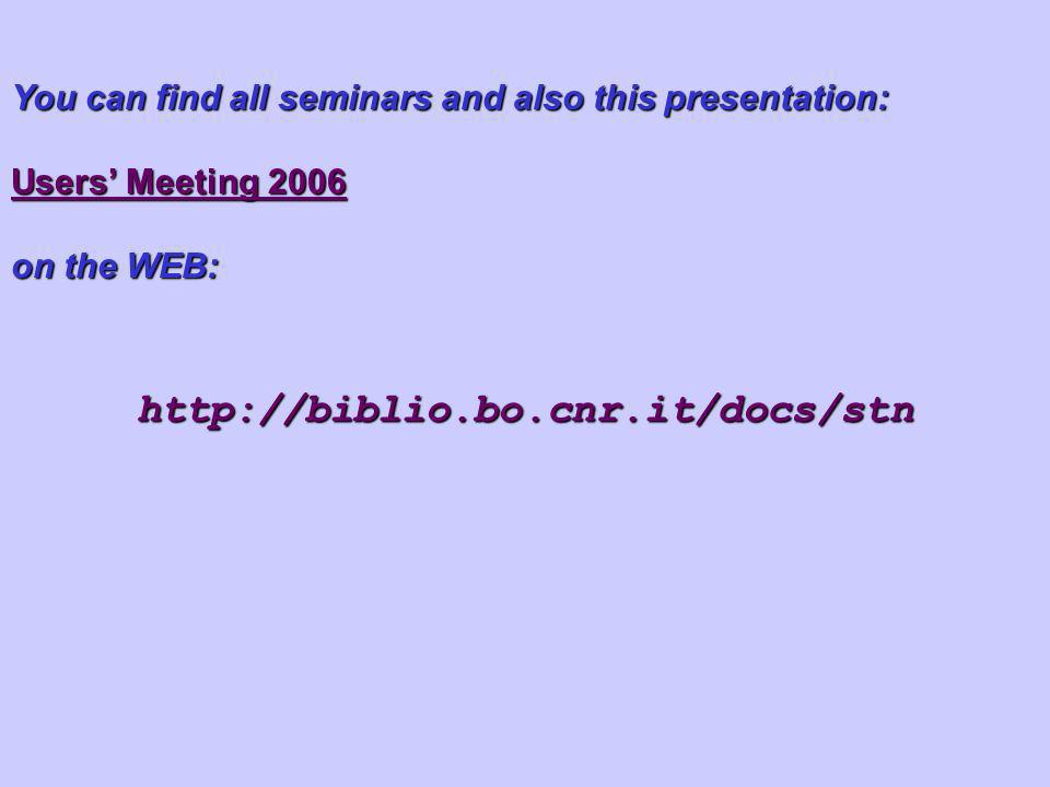 http://biblio.bo.cnr.it/docs/stn You can find all seminars and also this presentation: Users Meeting 2006 on the WEB: