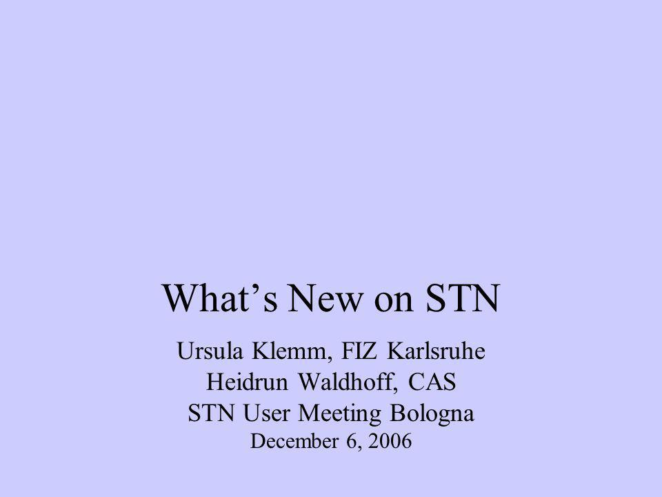 Whats New on STN Ursula Klemm, FIZ Karlsruhe Heidrun Waldhoff, CAS STN User Meeting Bologna December 6, 2006