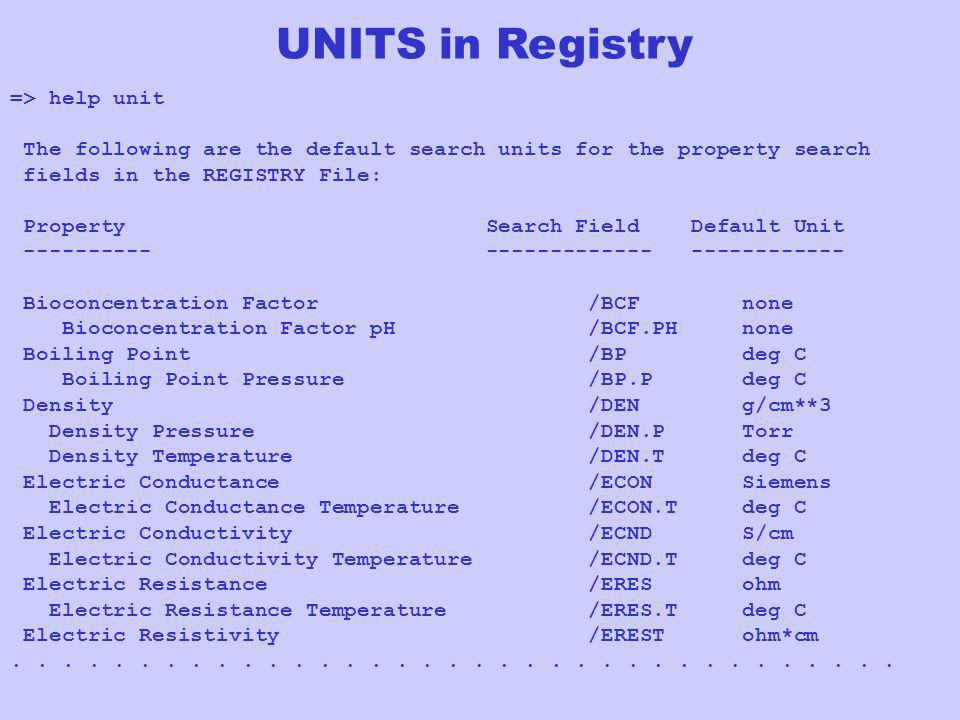 UNITS in Registry => help unit The following are the default search units for the property search fields in the REGISTRY File: Property Search Field D