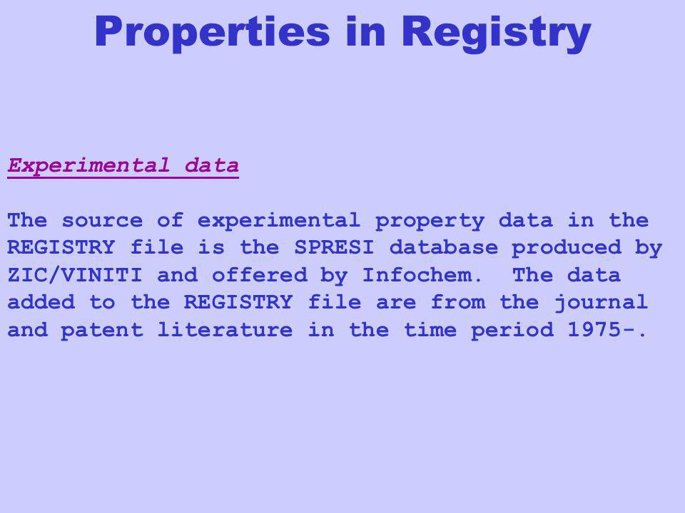 Experimental data The source of experimental property data in the REGISTRY file is the SPRESI database produced by ZIC/VINITI and offered by Infochem.
