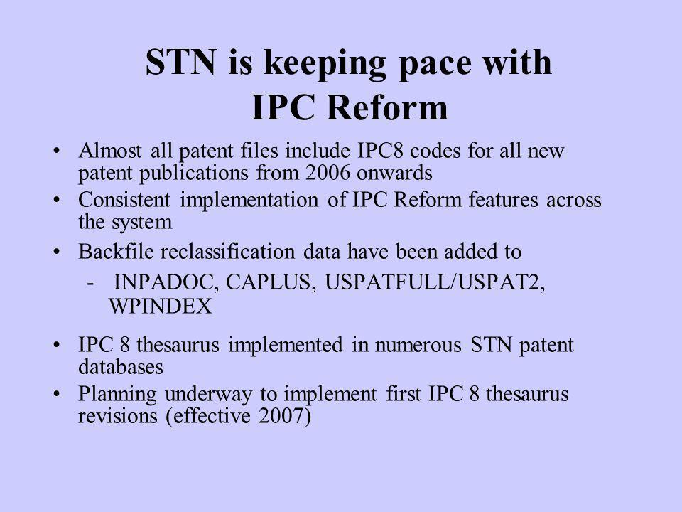 STN is keeping pace with IPC Reform Almost all patent files include IPC8 codes for all new patent publications from 2006 onwards Consistent implementa