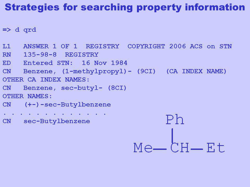 Strategies for searching property information => d qrd L1 ANSWER 1 OF 1 REGISTRY COPYRIGHT 2006 ACS on STN RN 135-98-8 REGISTRY ED Entered STN: 16 Nov