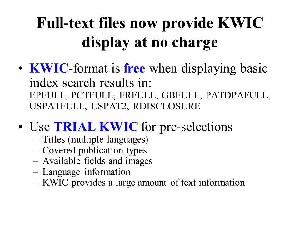 Full-text files now provide KWIC display at no charge KWIC-format is free when displaying basic index search results in: EPFULL, PCTFULL, FRFULL, GBFU
