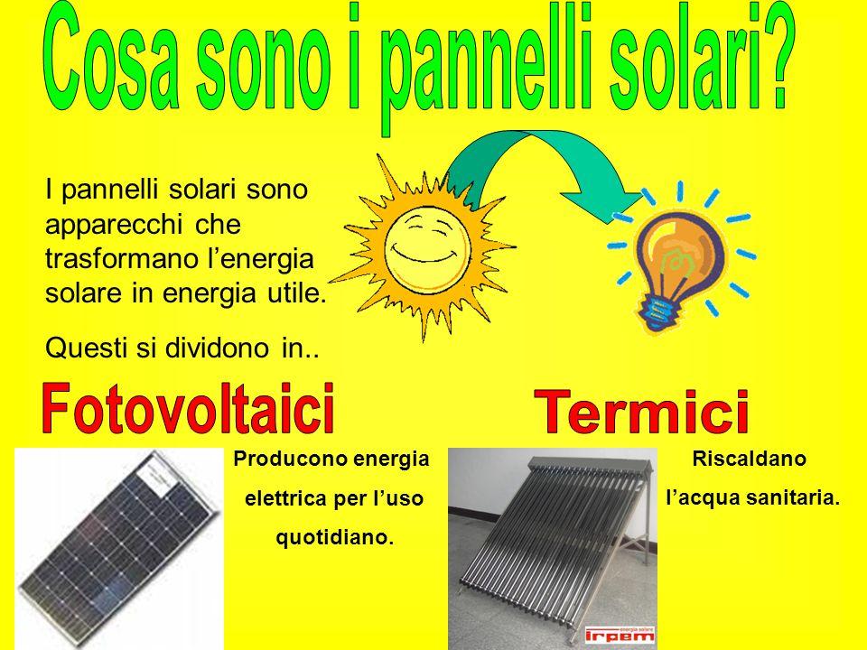 I pannelli solari sono apparecchi che trasformano lenergia solare in energia utile.