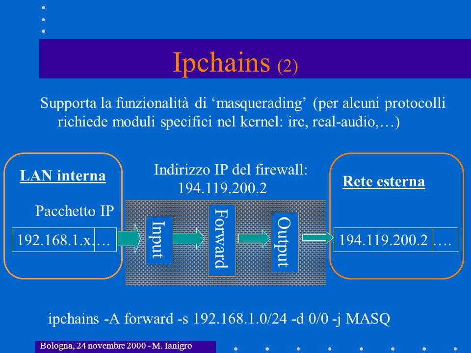 Bologna, 24 novembre 2000 - M. Ianigro Supporta la funzionalità di masquerading (per alcuni protocolli richiede moduli specifici nel kernel: irc, real