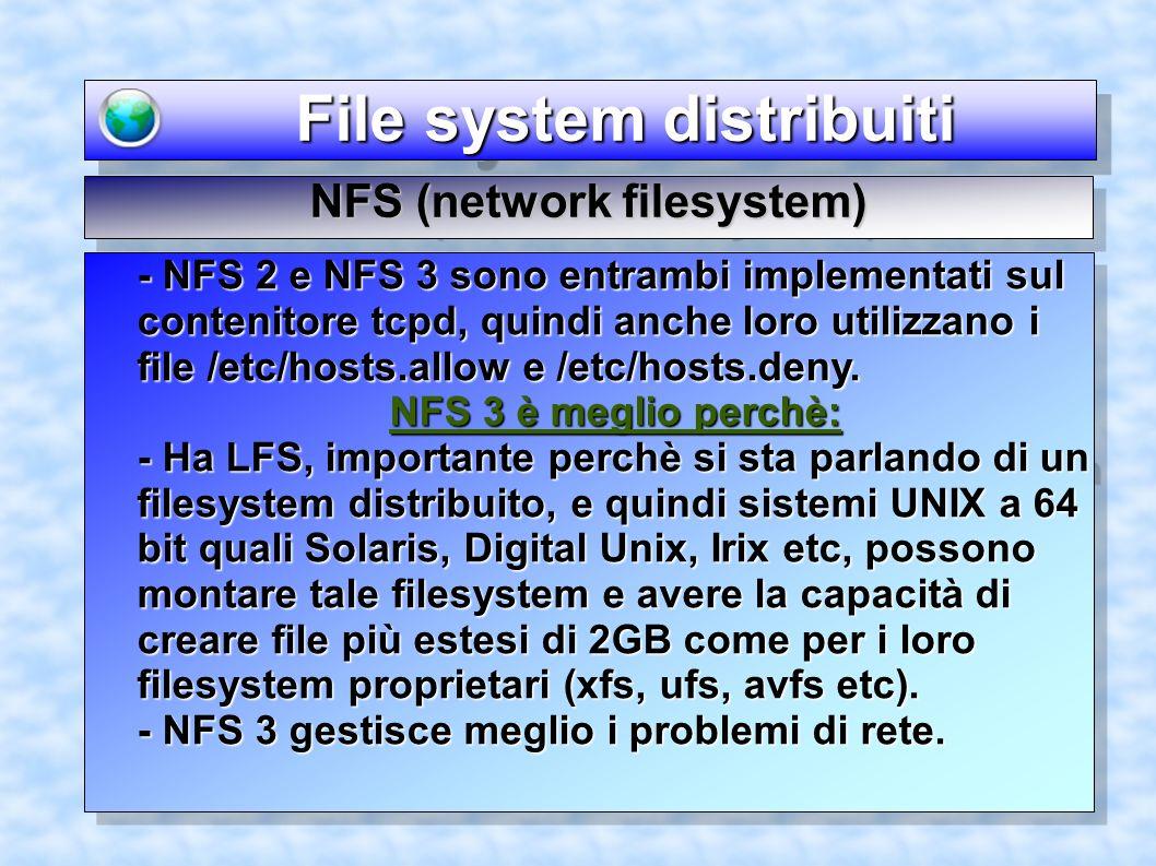 File system distribuiti File system distribuiti - NFS 2 e NFS 3 sono entrambi implementati sul contenitore tcpd, quindi anche loro utilizzano i file /etc/hosts.allow e /etc/hosts.deny.