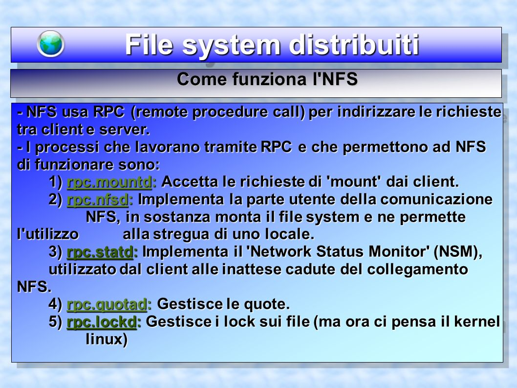 File system distribuiti File system distribuiti - NFS usa RPC (remote procedure call) per indirizzare le richieste tra client e server.