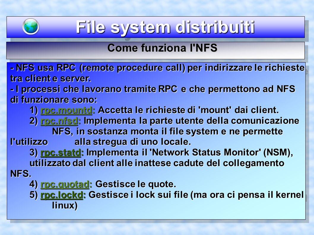 File system distribuiti File system distribuiti - NFS usa RPC (remote procedure call) per indirizzare le richieste tra client e server. - I processi c