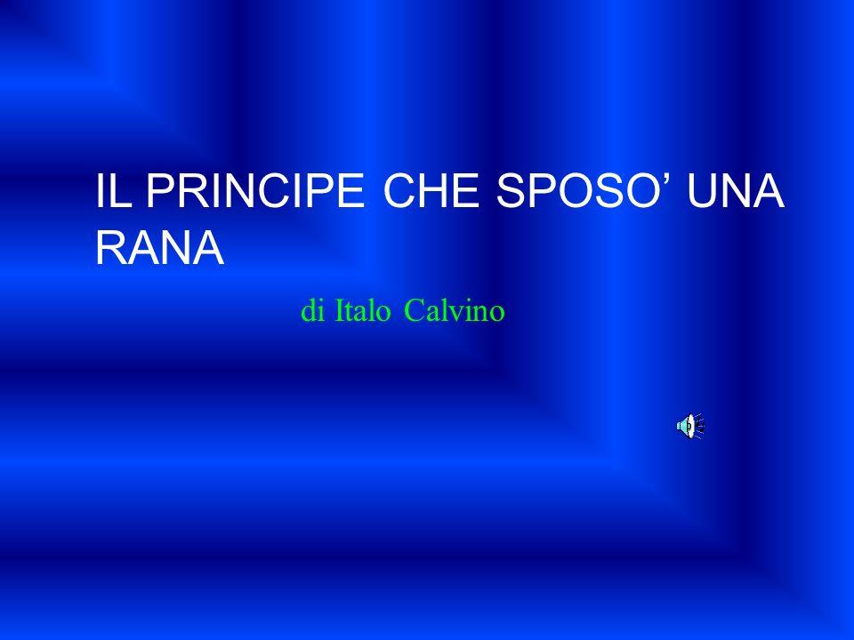 IL PRINCIPE CHE SPOSO UNA RANA di Italo Calvino