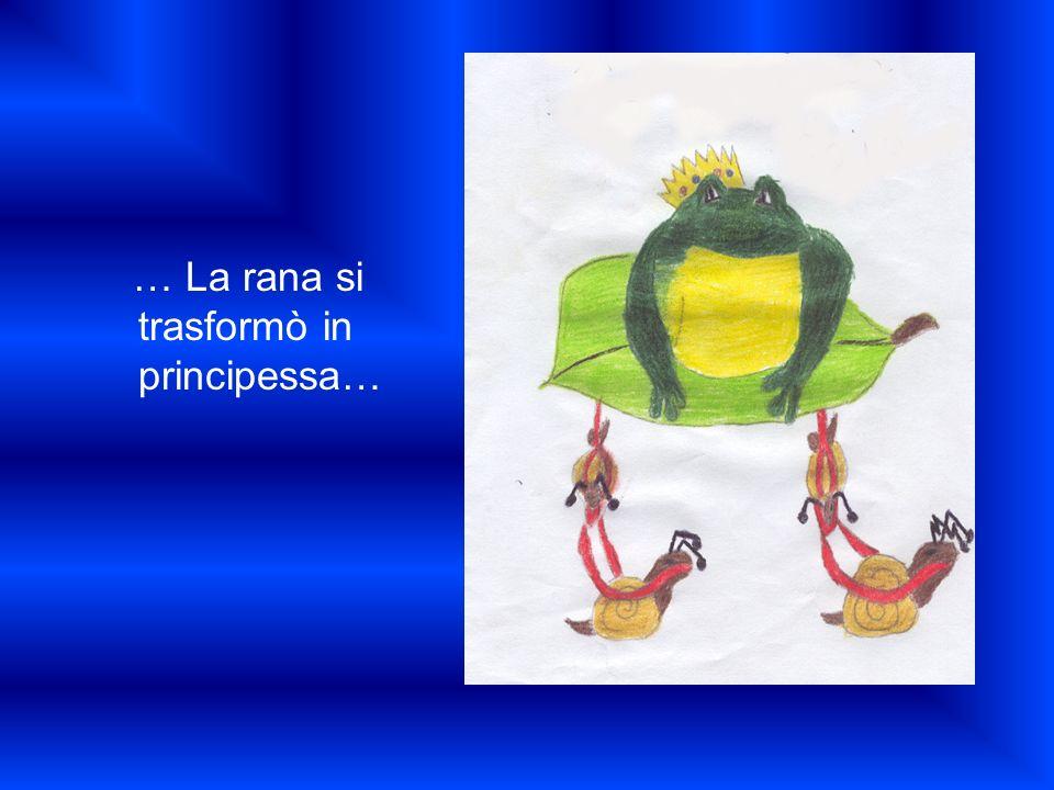 … La rana si trasformò in principessa…