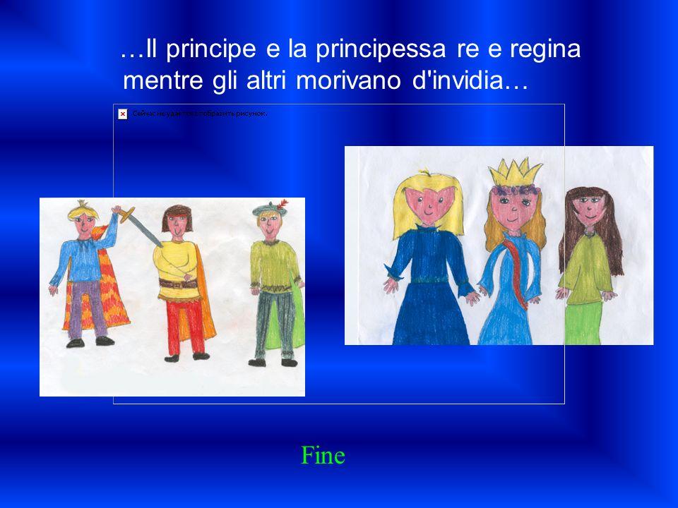 …Il principe e la principessa re e regina mentre gli altri morivano d'invidia… Fine