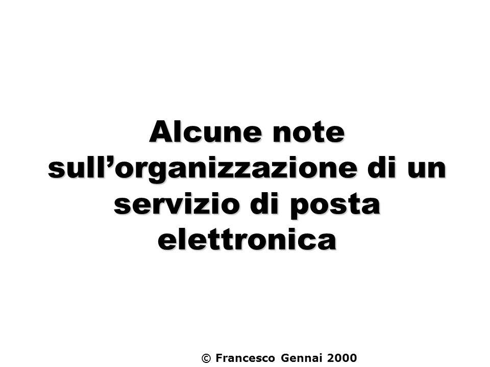 © Francesco Gennai 2000 Alcune note sullorganizzazione di un servizio di posta elettronica