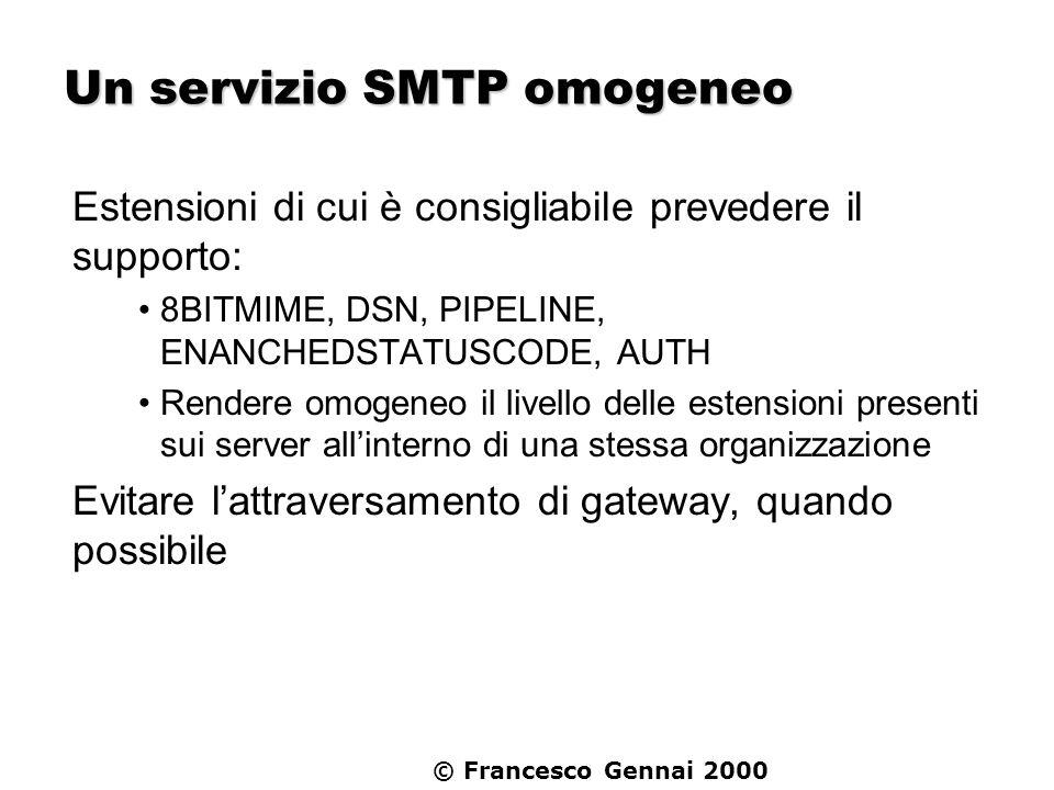 © Francesco Gennai 2000 Un servizio SMTP omogeneo Estensioni di cui è consigliabile prevedere il supporto: 8BITMIME, DSN, PIPELINE, ENANCHEDSTATUSCODE