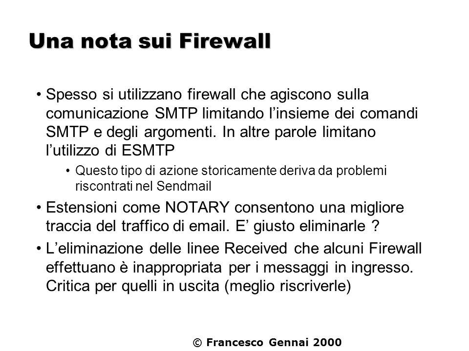 © Francesco Gennai 2000 Una nota sui Firewall Spesso si utilizzano firewall che agiscono sulla comunicazione SMTP limitando linsieme dei comandi SMTP