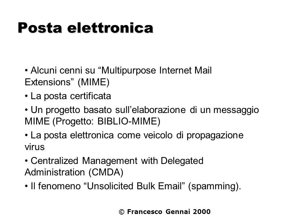 © Francesco Gennai 2000 Posta elettronica Alcuni cenni su Multipurpose Internet Mail Extensions (MIME) La posta certificata Un progetto basato sullela