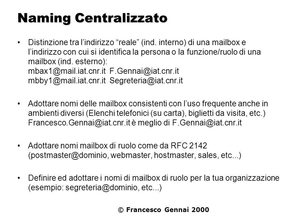 © Francesco Gennai 2000 Naming Centralizzato Distinzione tra lindirizzo reale (ind. interno) di una mailbox e lindirizzo con cui si identifica la pers