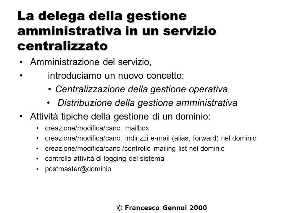 © Francesco Gennai 2000 La delega della gestione amministrativa in un servizio centralizzato Amministrazione del servizio, introduciamo un nuovo conce