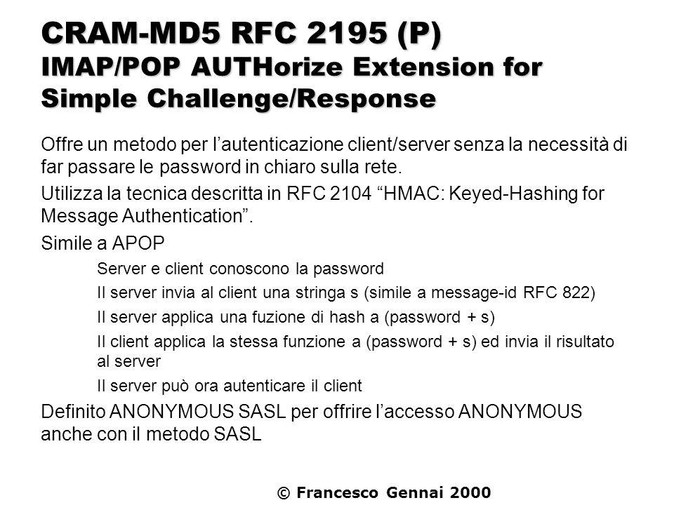 © Francesco Gennai 2000 CRAM-MD5 RFC 2195 (P) IMAP/POP AUTHorize Extension for Simple Challenge/Response Offre un metodo per lautenticazione client/se