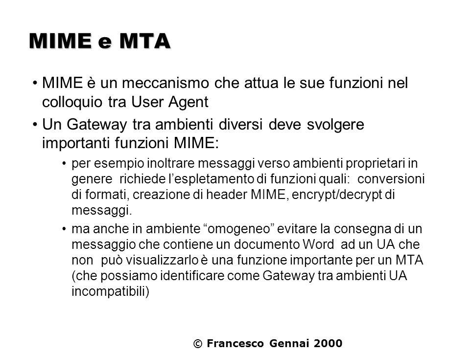 © Francesco Gennai 2000 MIME e MTA MIME è un meccanismo che attua le sue funzioni nel colloquio tra User Agent Un Gateway tra ambienti diversi deve sv