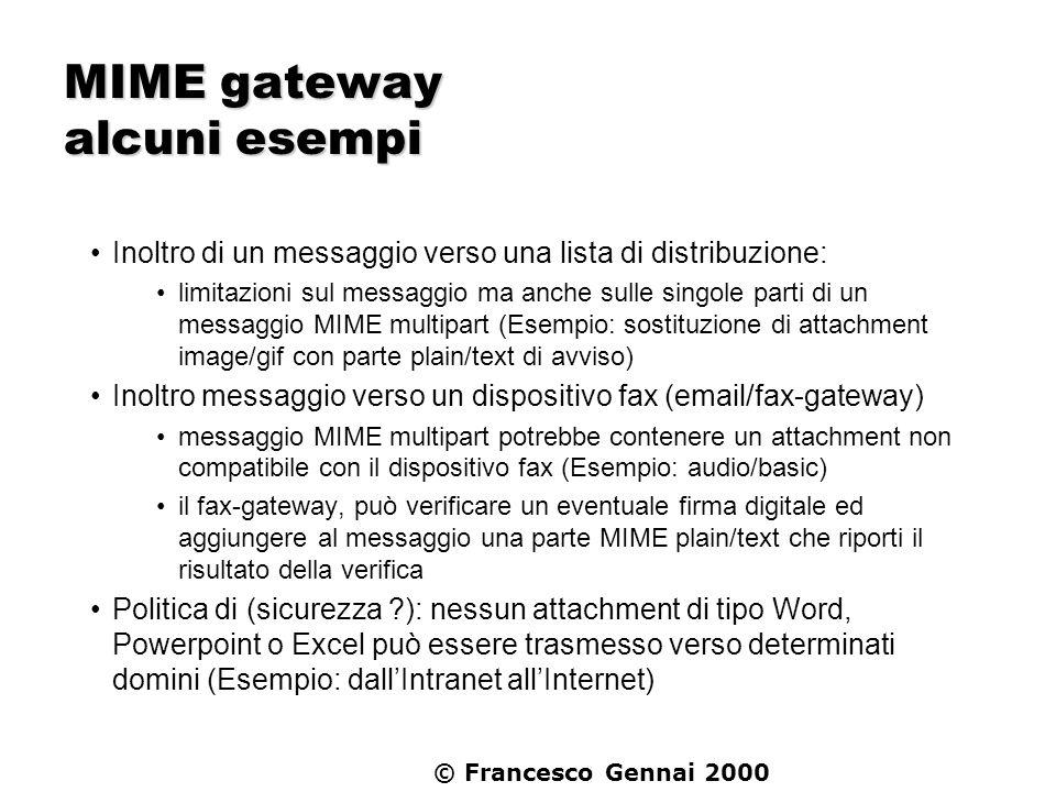 © Francesco Gennai 2000 MIME gateway alcuni esempi Inoltro di un messaggio verso una lista di distribuzione: limitazioni sul messaggio ma anche sulle