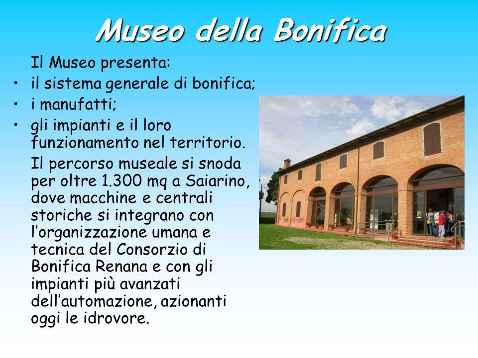 Museo della Bonifica Il Museo presenta: il sistema generale di bonifica; i manufatti; gli impianti e il loro funzionamento nel territorio. Il percorso