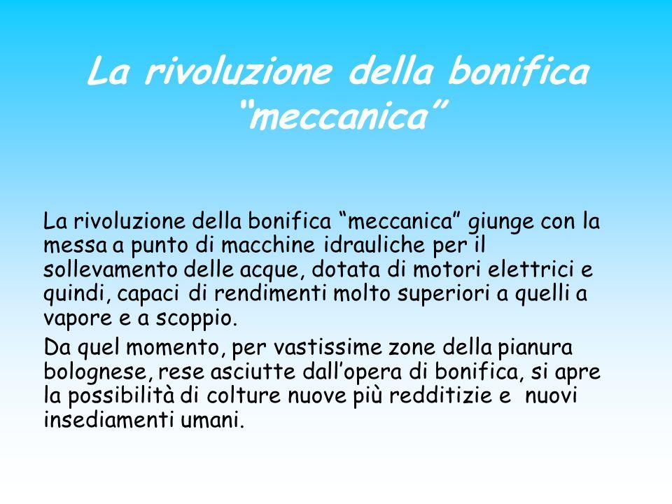La rivoluzione della bonifica meccanica La rivoluzione della bonifica meccanica giunge con la messa a punto di macchine idrauliche per il sollevamento