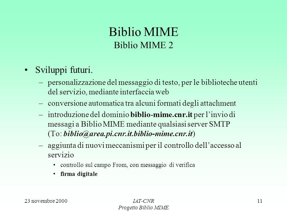 23 novembre 2000IAT-CNR Progetto Biblio MIME 11 Biblio MIME Biblio MIME 2 Sviluppi futuri. –personalizzazione del messaggio di testo, per le bibliotec