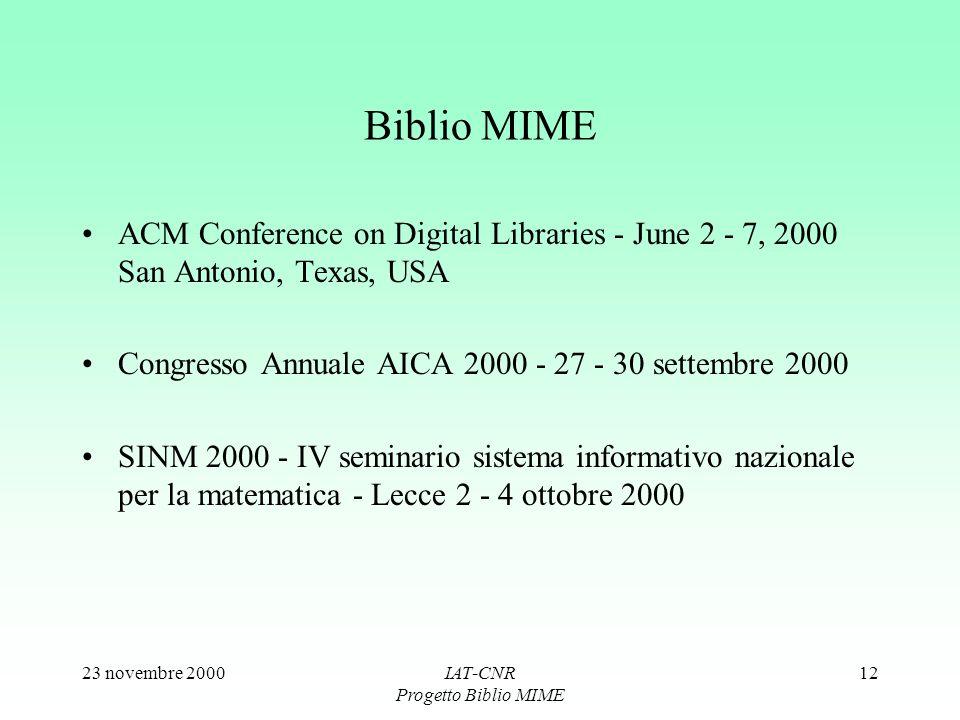 23 novembre 2000IAT-CNR Progetto Biblio MIME 12 Biblio MIME ACM Conference on Digital Libraries - June 2 - 7, 2000 San Antonio, Texas, USA Congresso Annuale AICA 2000 - 27 - 30 settembre 2000 SINM 2000 - IV seminario sistema informativo nazionale per la matematica - Lecce 2 - 4 ottobre 2000