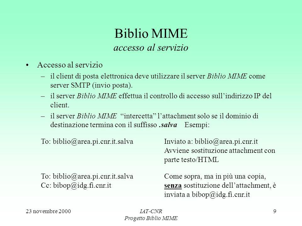 23 novembre 2000IAT-CNR Progetto Biblio MIME 9 Biblio MIME accesso al servizio Accesso al servizio –il client di posta elettronica deve utilizzare il server Biblio MIME come server SMTP (invio posta).