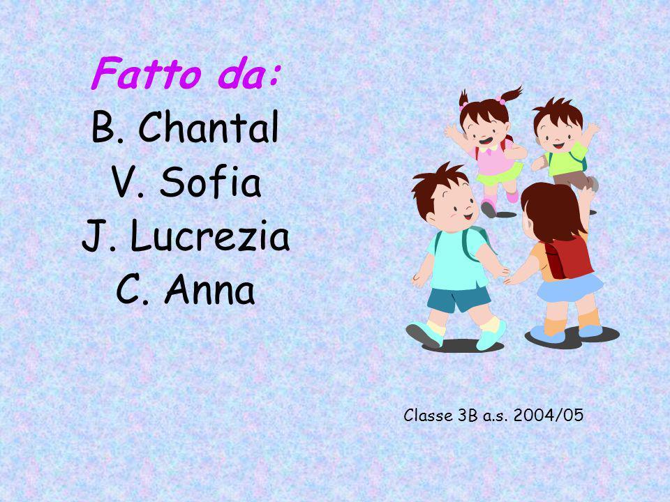 Fatto da: B. Chantal V. Sofia J. Lucrezia C. Anna Classe 3B a.s. 2004/05